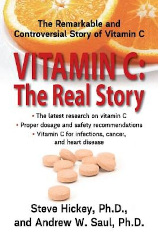 Vitamin C: The Real Story: The Remarkable and Controversial Healing Factor, Paperback