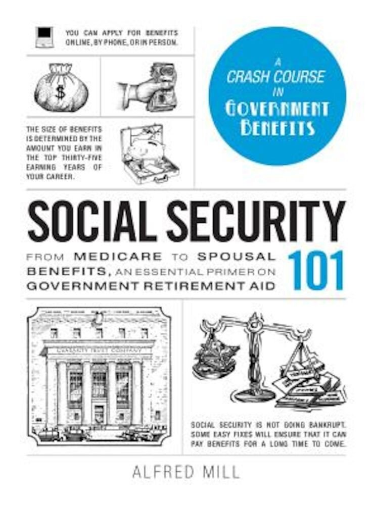 Social Security 101: From Medicare to Spousal Benefits, an Essential Primer on Government Retirement Aid, Hardcover