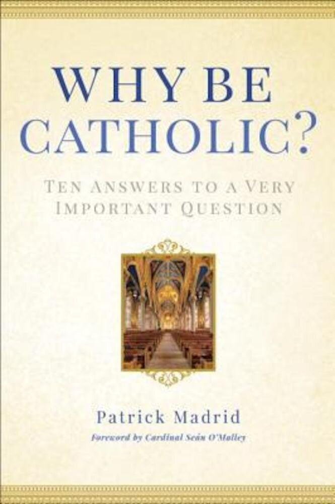 Why Be Catholic?: Ten Answers to a Very Important Question, Hardcover