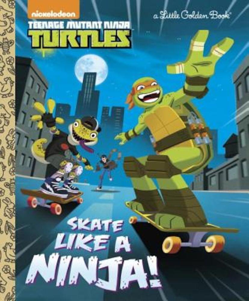 Skate Like a Ninja! (Teenage Mutant Ninja Turtles), Hardcover