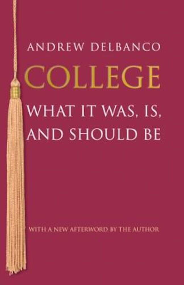 College: What It Was, Is, and Should Be, Paperback