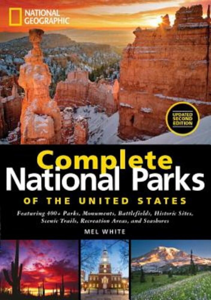 National Geographic Complete National Parks of the United States, 2nd Edition: 400+ Parks, Monuments, Battlefields, Historic Sites, Scenic Trails, Rec, Hardcover