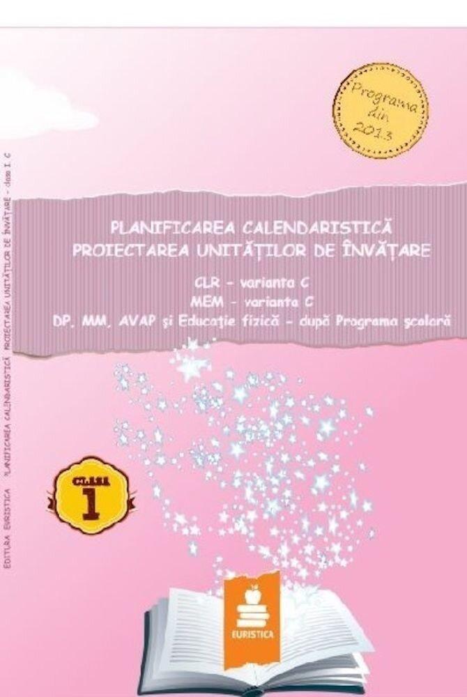 Planificarea calendaristica si proiectarea unitatilor de invatare - Clasa I, var. C (2016)