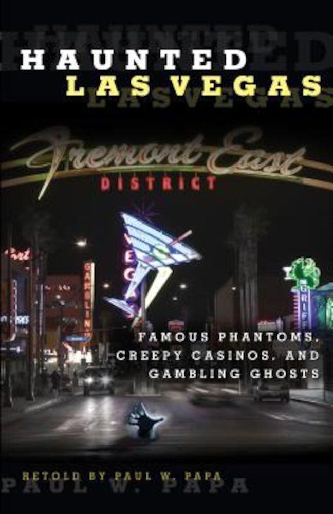 Haunted Las Vegas: Famous Phantoms, Creepy Casinos, and Gambling Ghosts, Paperback