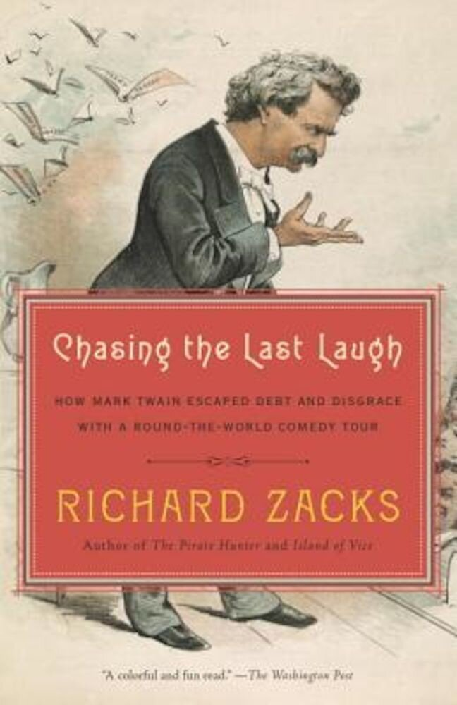 Chasing the Last Laugh: How Mark Twain Escaped Debt and Disgrace with a Round-The-World Comedy Tour, Paperback