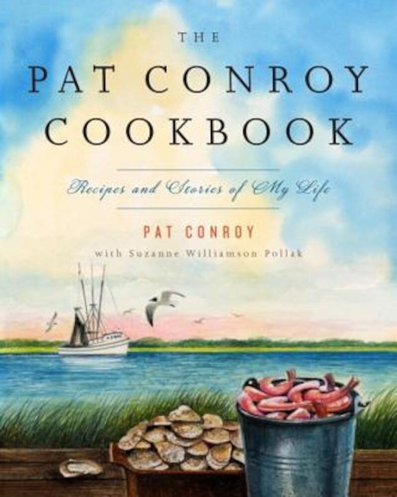 The Pat Conroy Cookbook: Recipes and Stories of My Life, Paperback