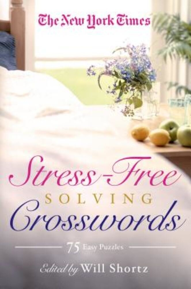 The New York Times Stress-Free Solving Crosswords: 75 Light and Easy Puzzles, Paperback