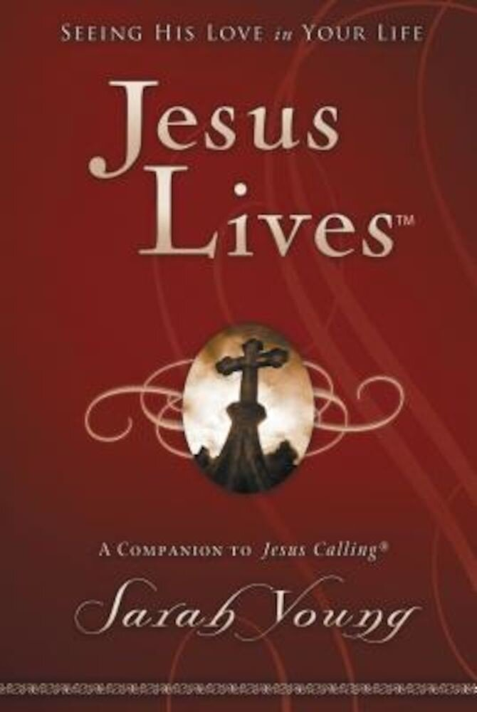 Jesus Lives: Seeing His Love in Your Life, Hardcover