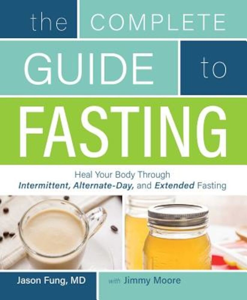 The Complete Guide to Fasting: Heal Your Body Through Intermittent, Alternate-Day, and Extended Fasting, Paperback