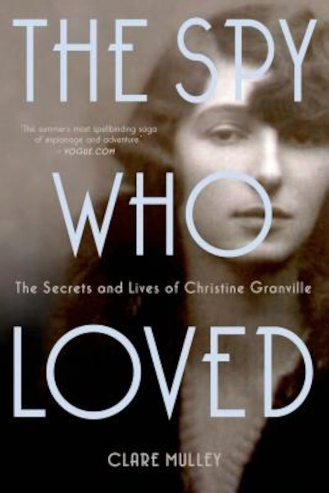 The Spy Who Loved: The Secrets and Lives of Christine Granville, Paperback