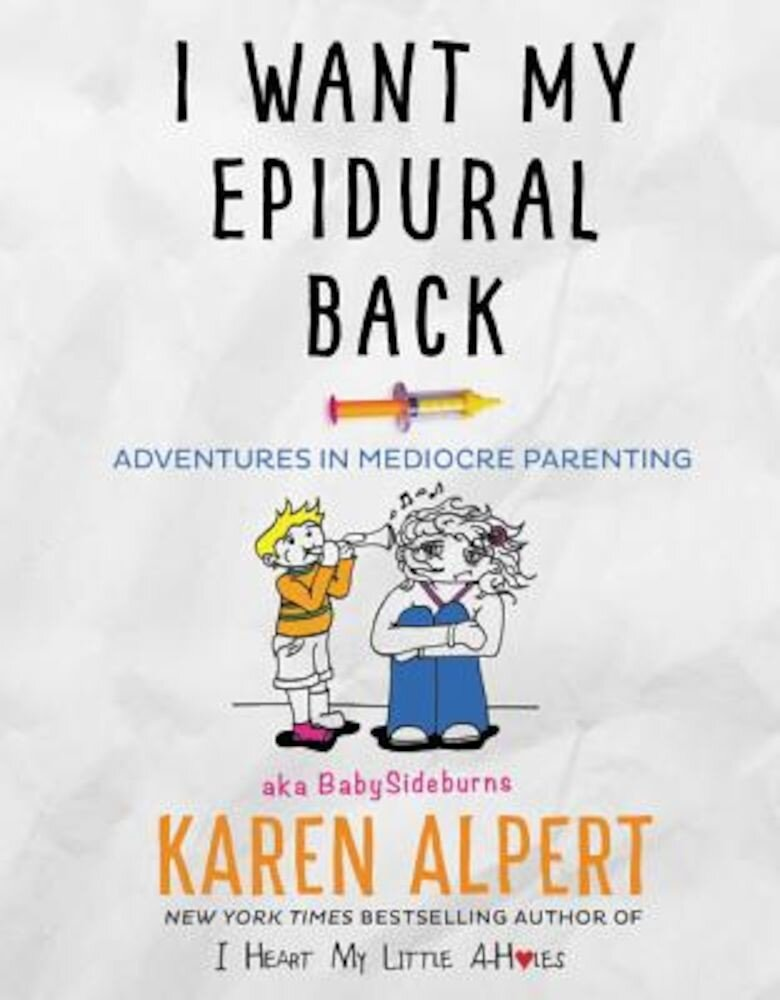 I Want My Epidural Back: Adventures in Mediocre Parenting, Hardcover
