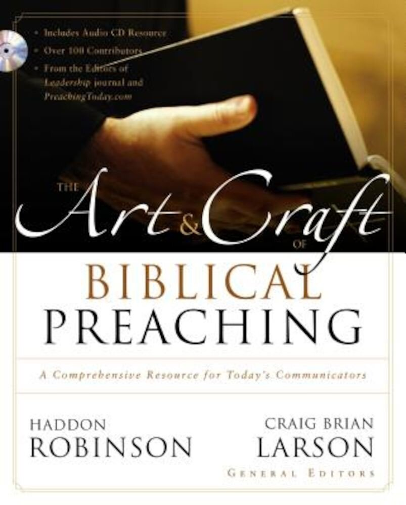 The Art and Craft of Biblical Preaching: A Comprehensive Resource for Today's Communicators, Hardcover