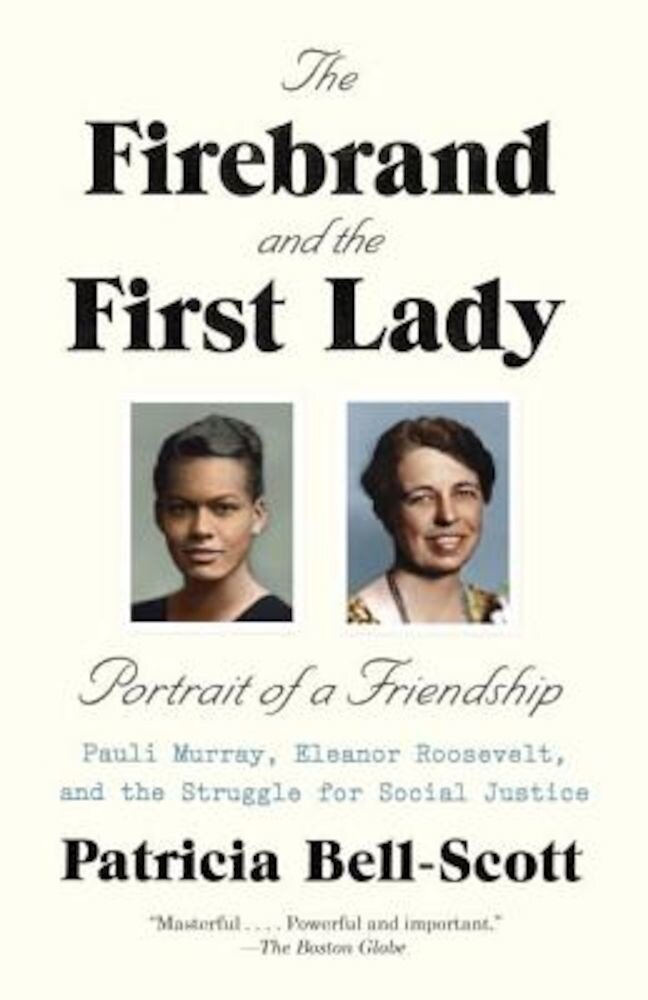 The Firebrand and the First Lady: Portrait of a Friendship: Pauli Murray, Eleanor Roosevelt, and the Struggle for Social Justice, Paperback