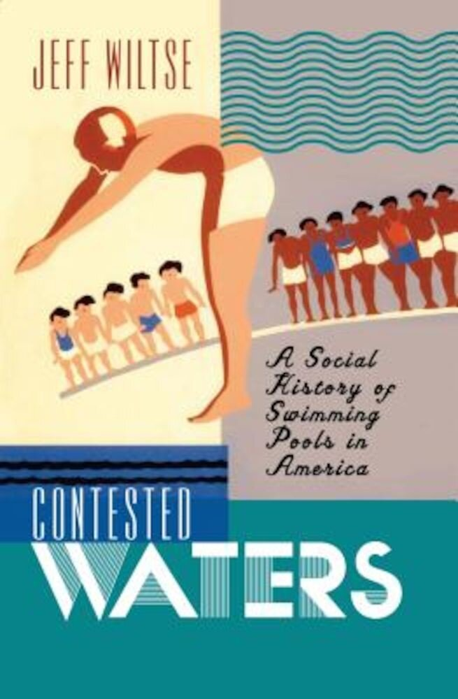Contested Waters: A Social History of Swimming Pools in America, Paperback