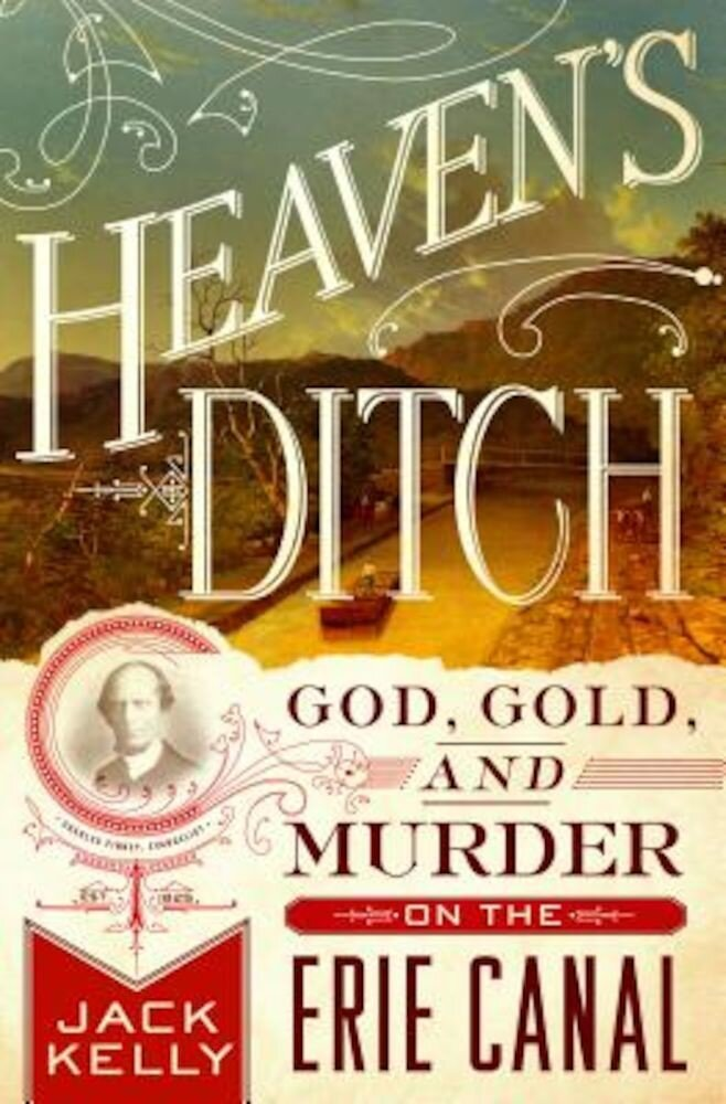 Heaven's Ditch: God, Gold, and Murder on the Erie Canal, Paperback