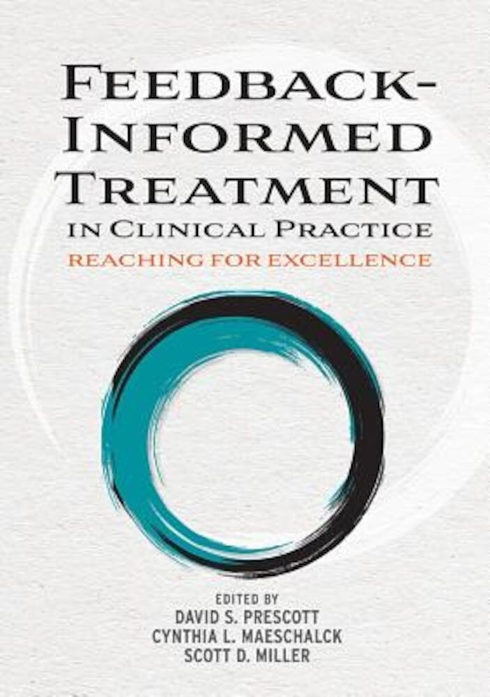 Feedback-Informed Treatment in Clinical Practice: Reaching for Excellence, Hardcover