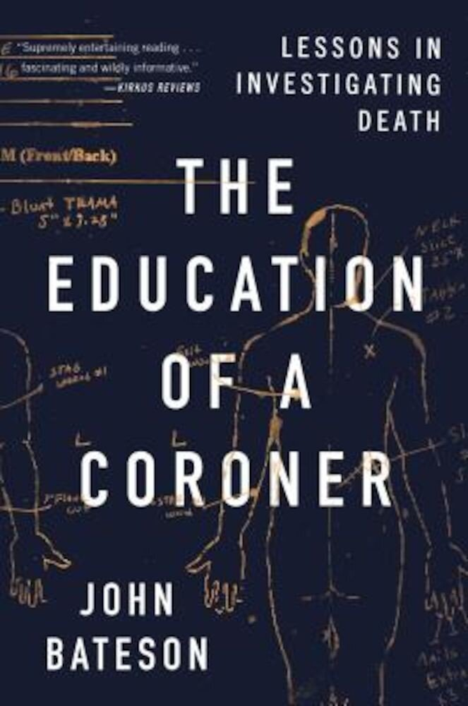 The Education of a Coroner: Lessons in Investigating Death, Hardcover