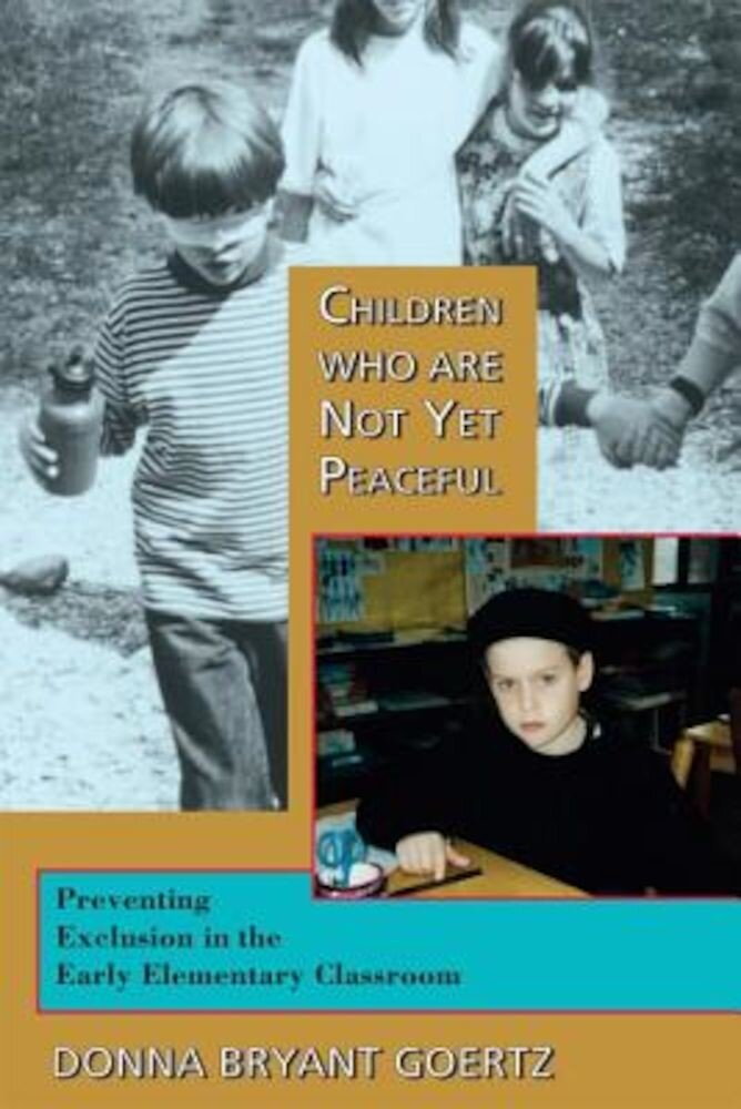 Children Who Are Not Yet Peaceful: Preventing Exclusion in the Early Elementary Classroom, Paperback