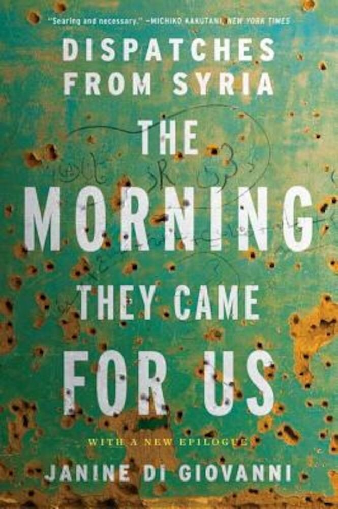 The Morning They Came for Us: Dispatches from Syria, Paperback