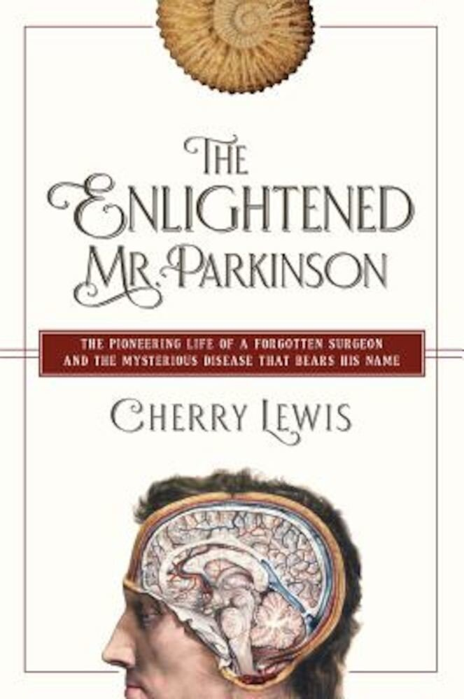 The Enlightened Mr. Parkinson: The Pioneering Life of a Forgotten Surgeon, Hardcover