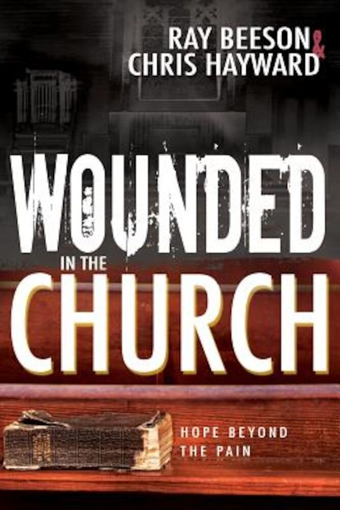 Wounded in the Church: Hope Beyond the Pain, Paperback