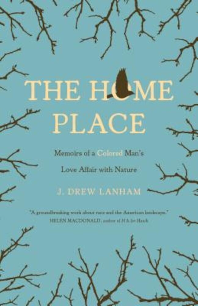 The Home Place: Memoirs of a Colored Man's Love Affair with Nature, Paperback