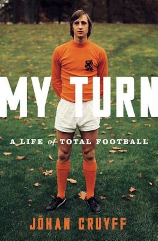 My Turn: A Life of Total Football, Hardcover