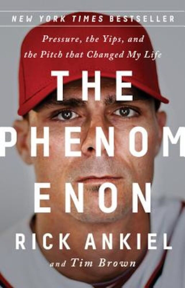 The Phenomenon: Pressure, the Yips, and the Pitch That Changed My Life, Hardcover