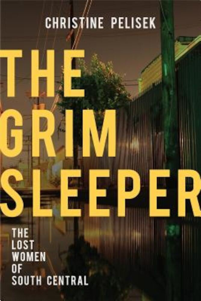 The Grim Sleeper: The Lost Women of South Central, Hardcover