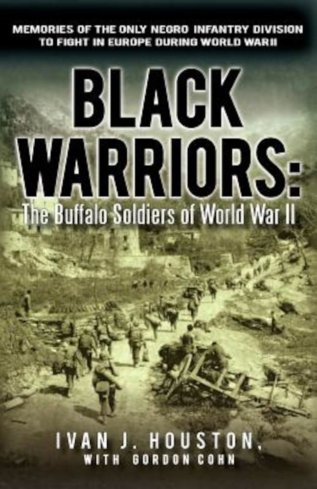Black Warriors: The Buffalo Soldiers of World War II Memories of the Only Negro Infantry Division to Fight in Europe During World War, Paperback