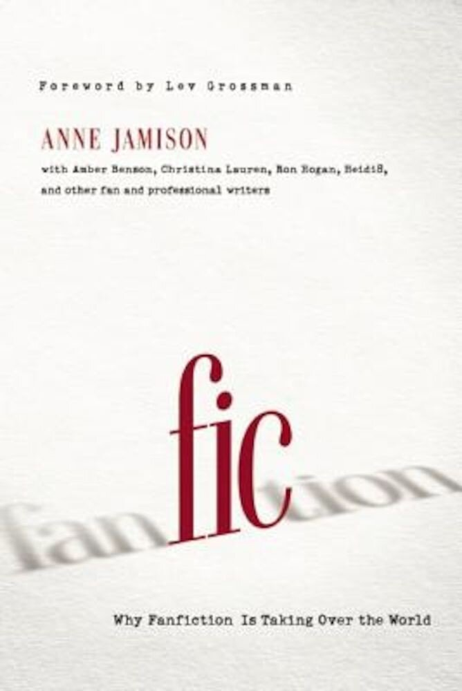 Fic: Why Fanfiction Is Taking Over the World, Paperback