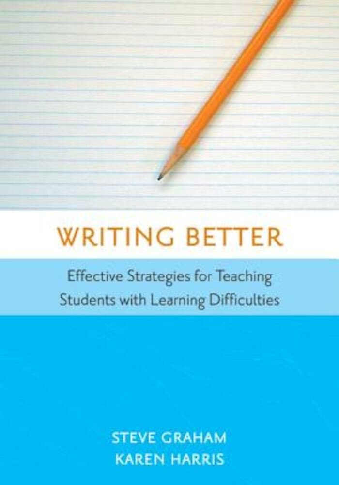 Writing Better: Effective Strategies for Teaching Students with Learning Difficulties, Paperback