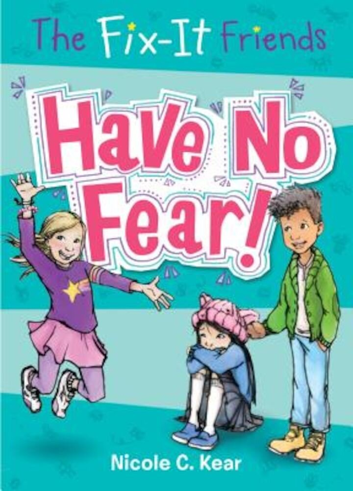 The Fix-It Friends: Have No Fear!, Paperback