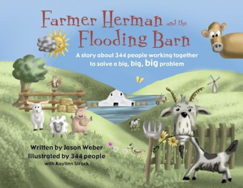 Farmer Herman and the Flooding Barn: A Story about 344 People Working Together to Solve a Big, Big, Big Problem, Hardcover
