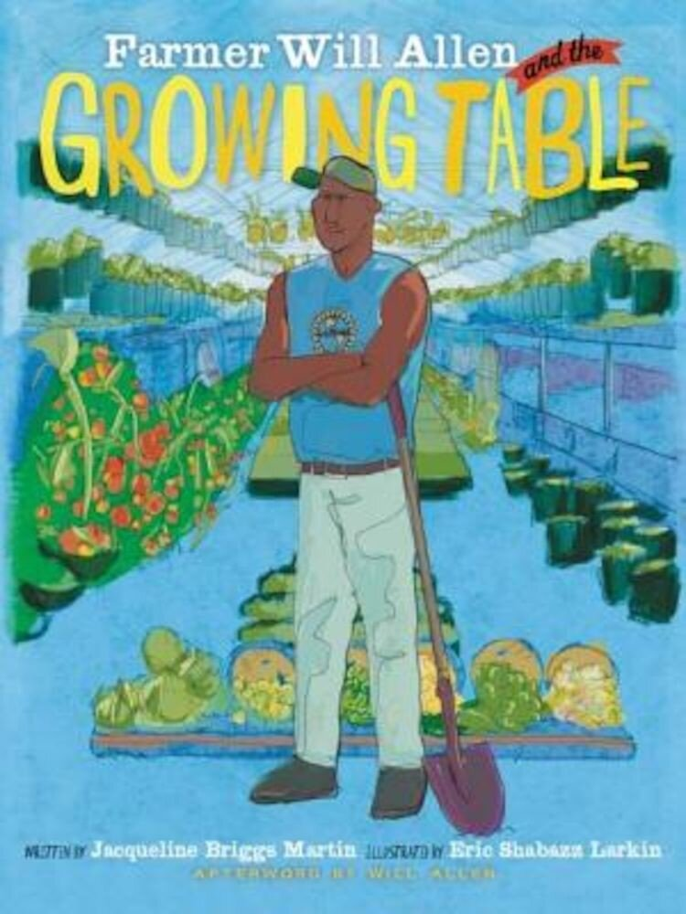 Farmer Will Allen and the Growing Table, Hardcover