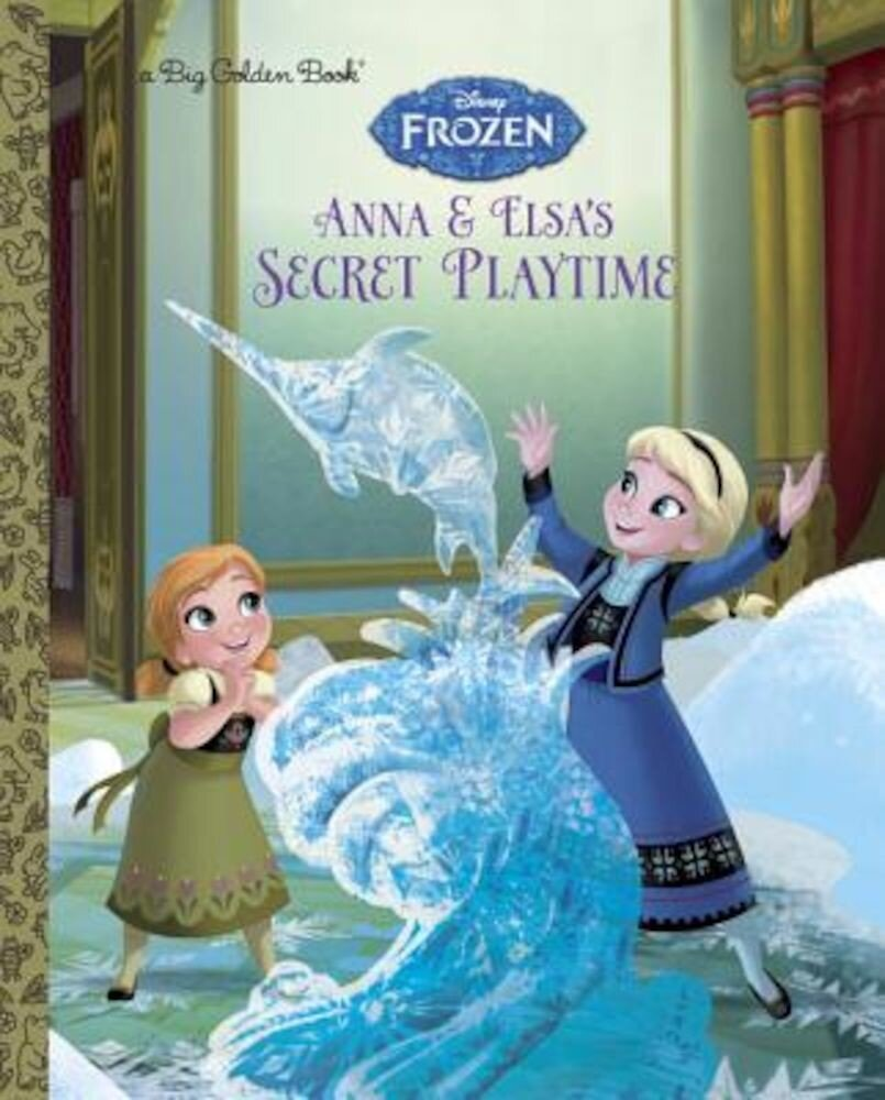 Anna and Elsa's Secret Playtime, Hardcover