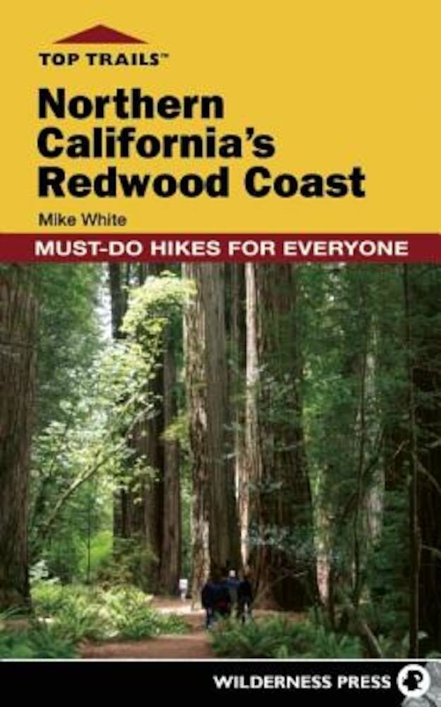 Top Trails: Northern California's Redwood Coast: Must-Do Hikes for Everyone, Paperback