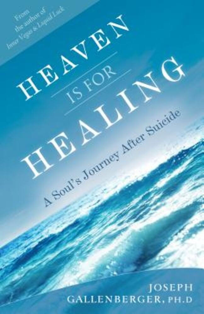 Heaven Is for Healing: A Soul's Journey After Suicide, Paperback