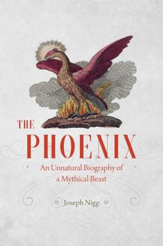 The Phoenix: An Unnatural Biography of a Mythical Beast, Hardcover