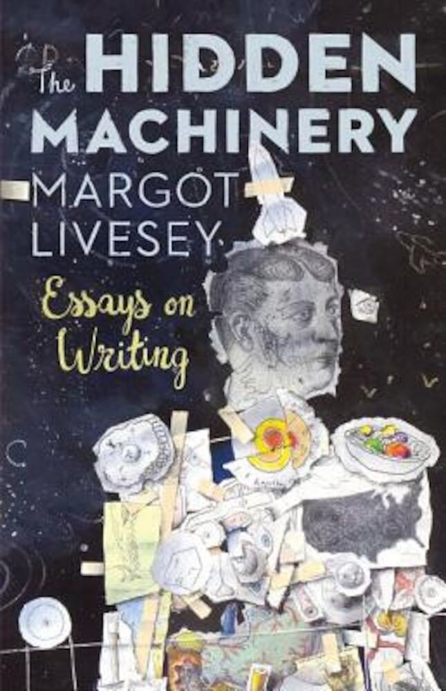 The Hidden Machinery: Essays on Writing, Paperback
