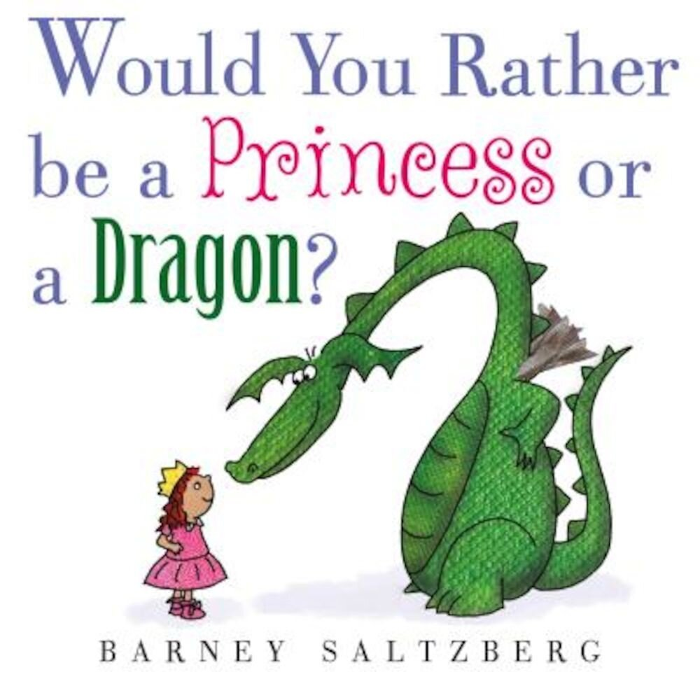Would You Rather Be a Princess or a Dragon?, Hardcover