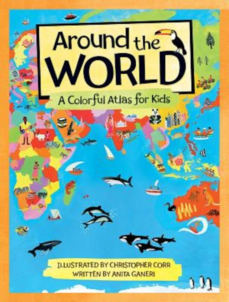 Around the World: A Colorful Atlas for Kids, Hardcover