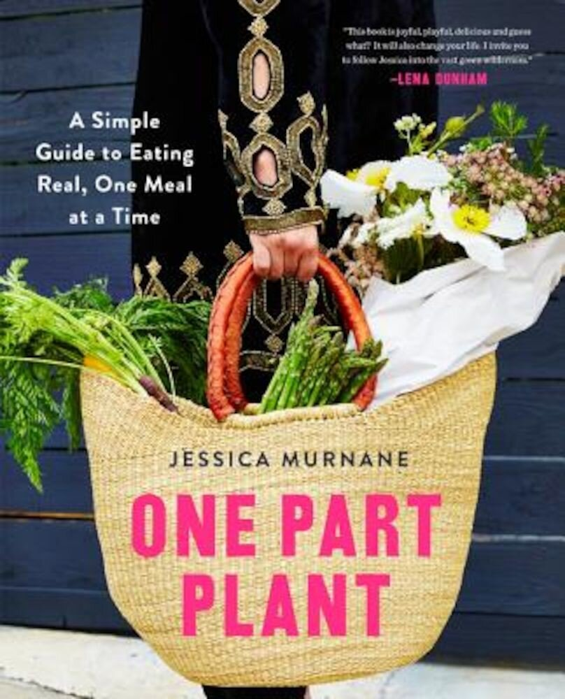 One Part Plant: A Simple Guide to Eating Real, One Meal at a Time, Hardcover