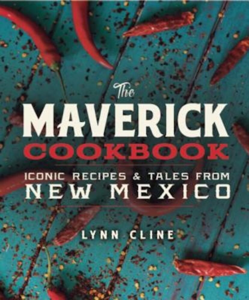The Maverick Cookbook: Iconic Recipes & Tales from New Mexico, Hardcover