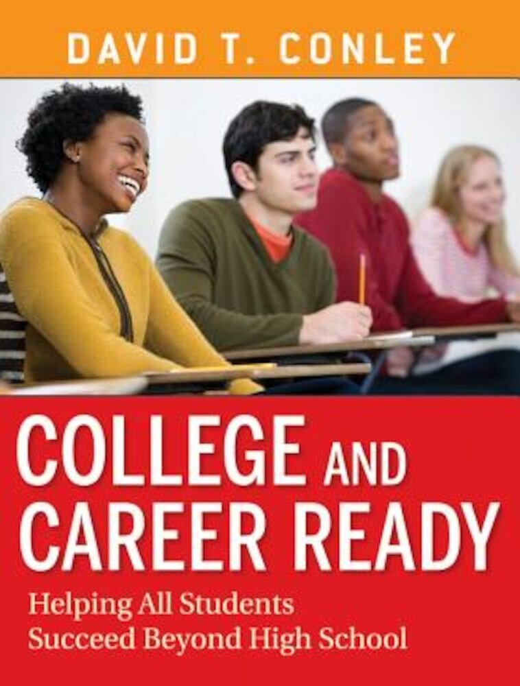 College and Career Ready: Helping All Students Succeed Beyond High School, Paperback