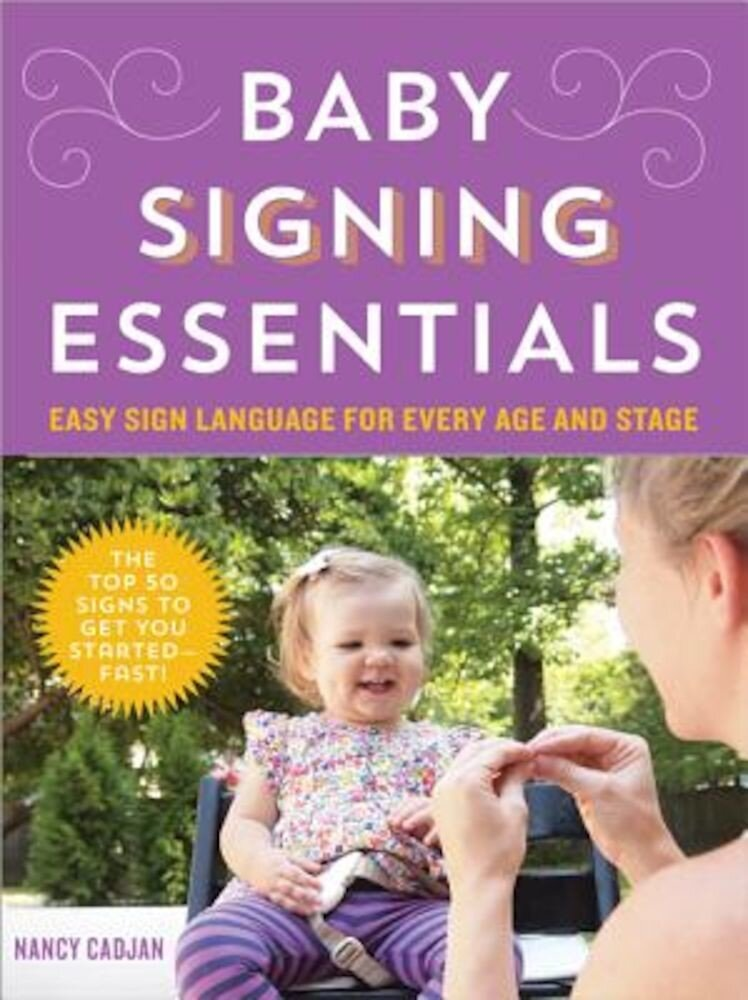 Baby Signing Essentials: Easy Sign Language for Every Age and Stage, Paperback