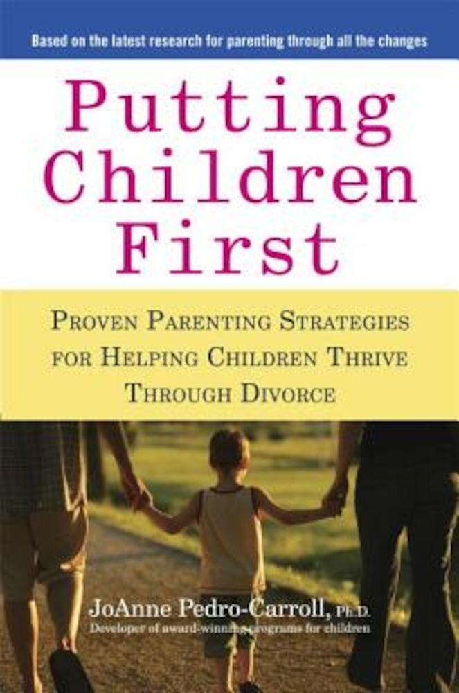 Putting Children First: Proven Parenting Strategies for Helping Children Thrive Through Divorce, Paperback
