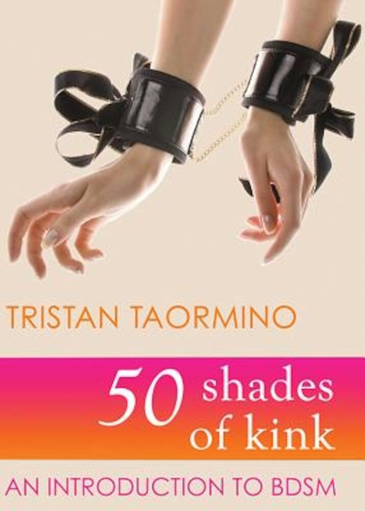 50 Shades of Kink: An Introduction to BDSM, Paperback