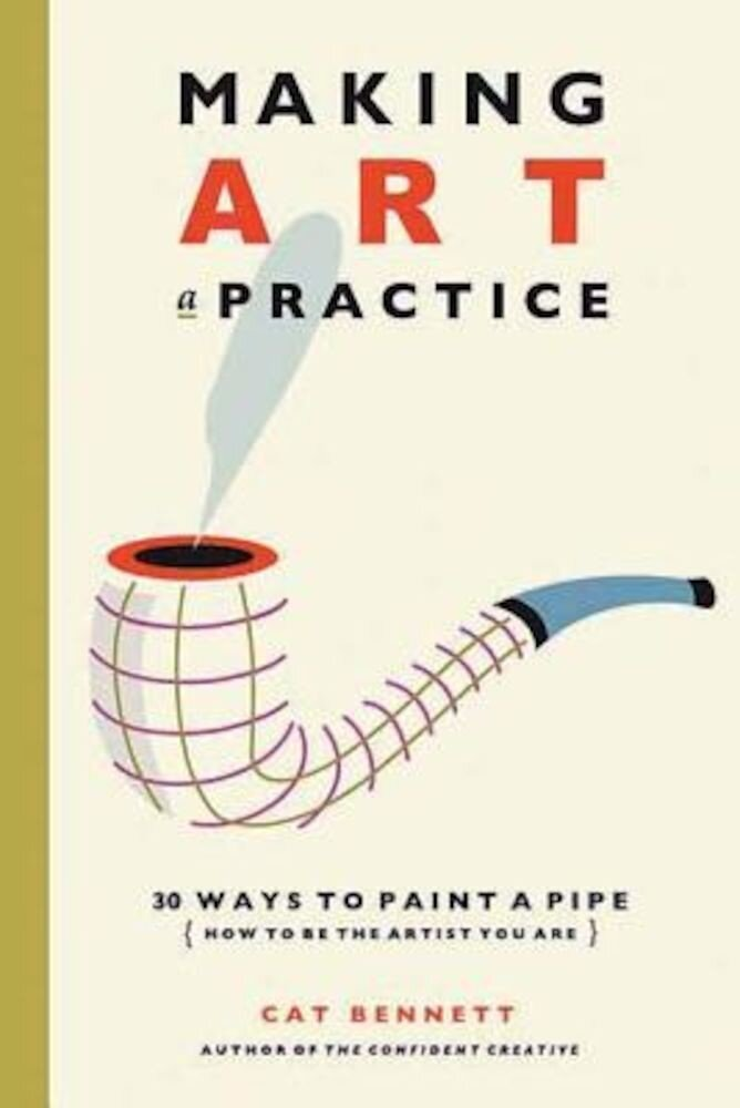 Making Art a Practice: 30 Ways to Paint a Pipe (How to Be the Artist You Are), Paperback