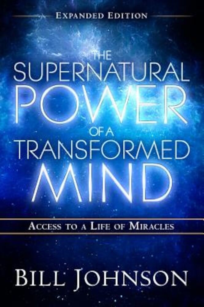 The Supernatural Power of a Transformed Mind Expanded Edition: Access to a Life of Miracles, Paperback